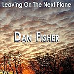 Dan Fisher Leaving On The Next Plane