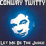 Conway Twitty Let Me Be The Judge