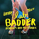 Larry Tee Club Badder