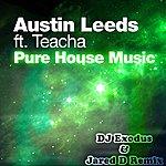 Austin Leeds Pure House Music (Feat. Teacha) [Dj Exodus & Jared D Remix)]