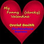 Orriel Smith My Funny (Clucky) Valentine