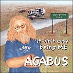 Agabus It Ain't Easy Being Me