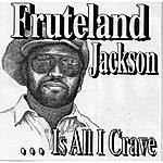 Fruteland Jackson Fruteland Jackson Is All I Crave