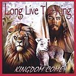 Kingdom Come Long Live The King