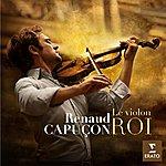 Renaud Capuçon Le Violon Roi