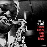 King Curtis Have Tenor Sax Will Blow
