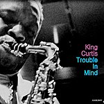 King Curtis Trouble In Mind
