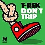 T-Rek Don't Trip