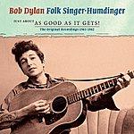Bob Dylan Folk Singer - Humdinger: Just About As Good As It Gets!