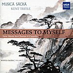 Musica Sacra Messages To Myself - New Music For Chorus A Cappella