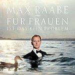 Max Raabe Für Frauen Ist Das Kein Problem
