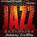Johnny Griffin Johnny Griffin: Jazz Explosion, Vol.1