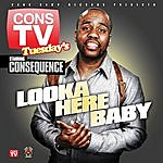 Consequence Looka Here Baby