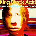 King Black Acid Always Crashing In The Same Car - Single