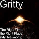 Gritty The Right Time, The Right Place (My Testimony)
