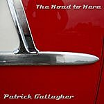 Patrick Gallagher The Road To Here