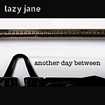 Lazy Jane Another Day Between