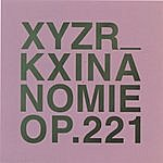 XYZR_KX Inanomie Op.221