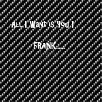 Frank All I Want Is You