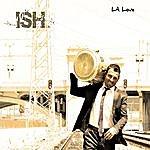 Ish La Love