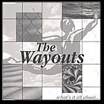 The Wayouts What's It All About