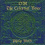 Philip Wolfe Om The Celestial Voice