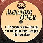 Alexander O'Neal If You Were Here Tonight / If You Were Here Tonight (Soft Version)