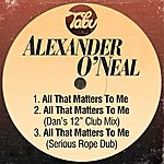 Alexander O'Neal All That Matters To Me / All That Matters To Me (Dan's Club Mix) / All That Matters To Me (Serious Rope Mix)