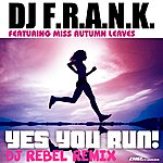 DJ F.R.A.N.K Yes You Run! Dj Rebel Extended Remix (Featuring Miss Autumn Leaves)