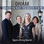 Cypress String Quartet Dvorak: Cypresses For String Quartet, String Quartet No. 13 Op. 106