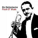 Bix Beiderbecke Flock O' Blues