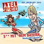 Axel Fischer (Sie Will) S** Mit Nem Bayern [Oktoberfest-Version]
