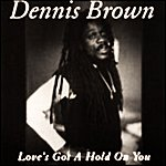 Dennis Brown Love's Got A Hold On You