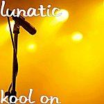 Lunatic Kool On