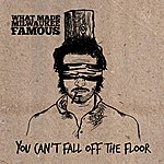 What Made Milwaukee Famous You Can't Fall Off The Floor