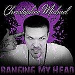 Christopher Michael Bangin My Head