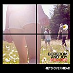 Jets Overhead Boredom And Joy - The Remixes