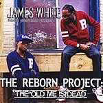 James White The Reborn Project: The Old Me Is Dead