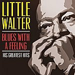 Little Walter Blues With A Feeling: His Greatest Hits