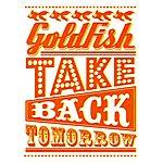 Goldfish Take Back Tomorrow