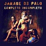 Jarabe De Palo Completo, Incompleto