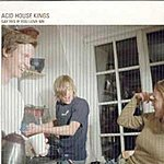 Acid House Kings Say Yes If You Love Me