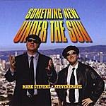 Mark Stevens Something New Under The Sun (With Steven Cravis)