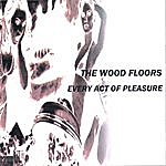 The Wood Floors Every Act Of Pleasure