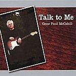 Gene Paul McCahill Talk To Me