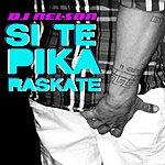 DJ Nelson Si Te Pika Raskate