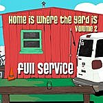 Full Service Home Is Where The Yard Is, Vol. 2