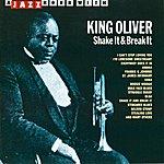 King Oliver Shake It & Break It