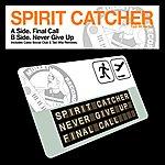 Spirit Catcher Final Call / Never Give Up (Featuring Mr Renard)