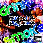 Manuel Drink Smoke (Feat. Jay James)